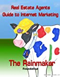 Real Estate agents guide to Internet Marketing: The Rainmaker (Foundation Book 1)