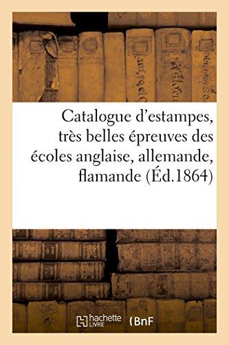 Catalogue d'estampes, très belles épreuves des écoles anglaise, allemande, flamande, hollandaise