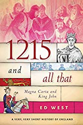 1215 and All That: Magna Carta and King John (A Very, Very Short History of England)