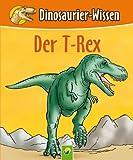 Der T-Rex: Dinosaurier-Wissen