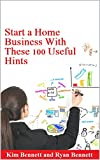 Start a Home Business With These 100 Useful Hints