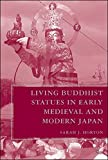 [(Living Buddhist Statues in Early Medieval and Modern Japan : Popular Functions of Buddhist Statues in Early Medieval Japan)] [By (author) Sarah J. Horton] published on (October, 2007)