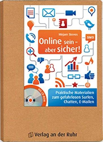 Online sein - aber sicher!: Praktische Materialien zum gefahrlosen Surfen, Chatten, E-Mailen