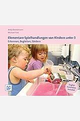 Elementare Spielhandlungen von Kindern unter 3: Erkennen, Begleiten, Fördern Taschenbuch