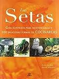 Las Setas: Guía Ilustrada para Identificarlas y 100 Deliciosas Formas de Cocinarlas (Micología)