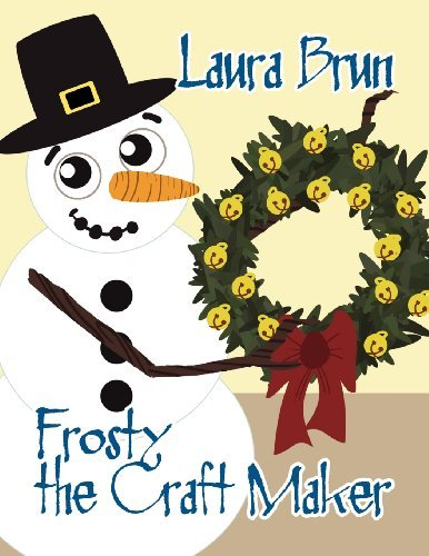 Frosty the Craft Maker by Laura Brun (2012-12-06)