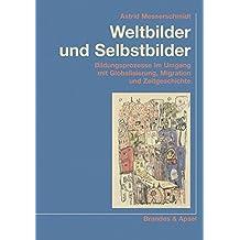 Weltbilder und Selbstbilder: Bildungsprozesse im Umgang mit Globalisierung, Migration und Zeitgeschichte (wissen & praxis)