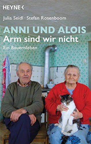 Anni und Alois - Arm sind wir nicht: Ein Bauernleben (Wasser-schlag-haus)