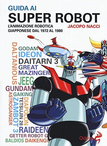 Guida ai super robot. L'animazione robotica giapponese dal 1972 al 1980