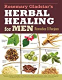 Rosemary Gladstar's Herbal Healing for Men: Remedies and Recipes for Circulation Support, Heart Health, Vitality, Prostate Health, Anxiety Relief, Longevity, Virility, Energy, and Endurance