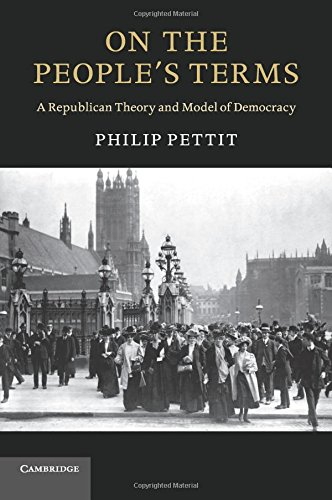 On the People's Terms: A Republican Theory and Model of Democracy (The Seeley Lectures)