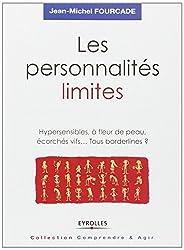 Les personnalités limites : Hypersensibles, à fleur de peau, écorchés vifs, tous borderlines?
