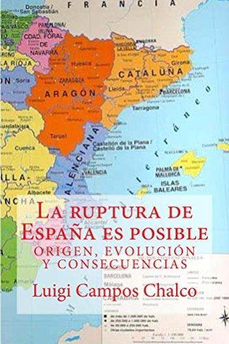 LA RUPTURA DE ESPAÑA ES POSIBLE: ORIGEN, EVOLUCIÓN Y CONSECUENCIAS por Luigi Campos Chalco