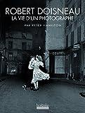 Robert Doisneau - La vie d'un photographe