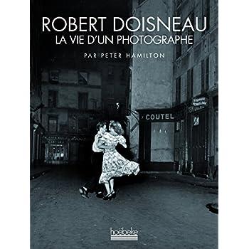 Robert Doisneau: La vie d'un photographe
