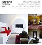 Interior Design Stil: 100 legendäre Einrichtungen des 20. und 21. Jahrhunderts