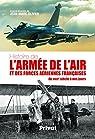 Histoire de l'armée de l'air et des forces aériennes françaises : Du XVIIIe siècle à nos jours par Olivier