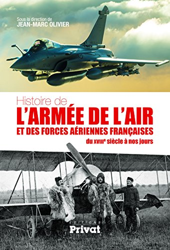 Histoire de l'arme de l'air et des forces ariennes franaises : Du XVIIIe sicle  nos jours