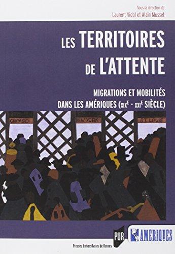 Les territoires de l'attente : Migrations et mobilits dans les Amriques (XIXe-XXIe sicle)