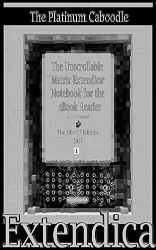 the-unscrollable-matrix-extendica-notebook-for-the-ebook-reader-the-nbeplus17-edition-a-caboodle-eng