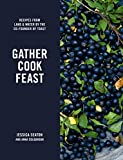Gather Cook Feast: Recipes...