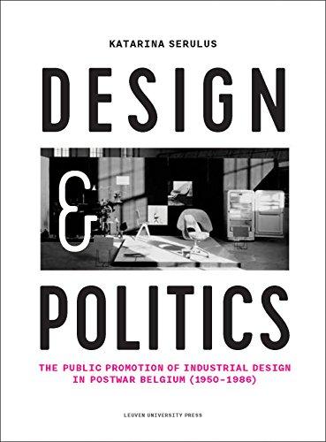 Design and politics : The public promotion of industrial design par Katarina Serulus