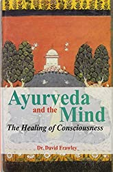 Ayurveda and the Mind: The Healing of Consciousness by David Frawley (1999-09-01)