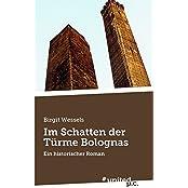 Im Schatten der Türme Bolognas: Ein historischer Roman