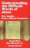 Understanding the Difficult Words of Jesus: New Insights from a Hebraic Perspective