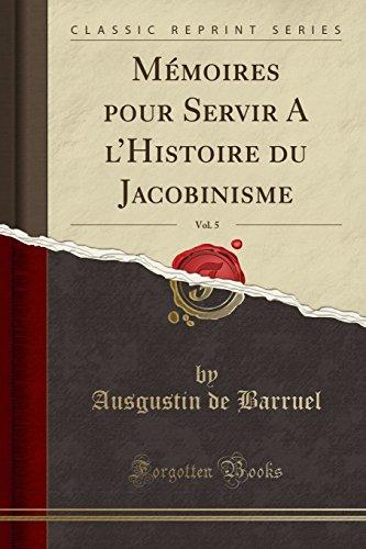 Mémoires Pour Servir a l'Histoire Du Jacobinisme, Vol. 5 (Classic Reprint) par Ausgustin De Barruel