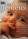 Un Enfant heureux - Faites des choix éducatifs avertis grâce aux récentes découvertes scientifiques