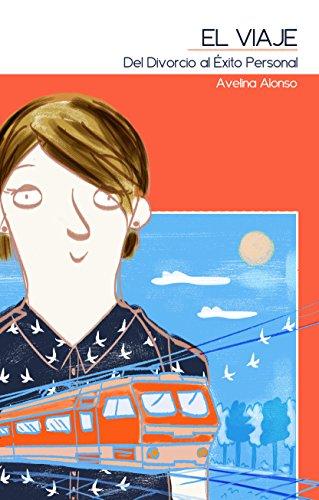 EL VIAJE: Del Divorcio al Éxito Personal por AVELINA ALONSO