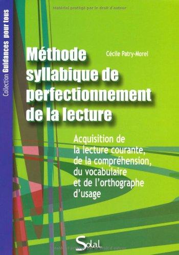 Méthode syllabique de perfectionnement de la lecture : Acquisition de la lecture courante, de la compréhension, du vocabulaire et de l'orthographe d'usage