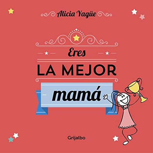Eres La Mejor Mamá (OCIO Y ENTRETENIMIENTO) por Alicia Yagüe