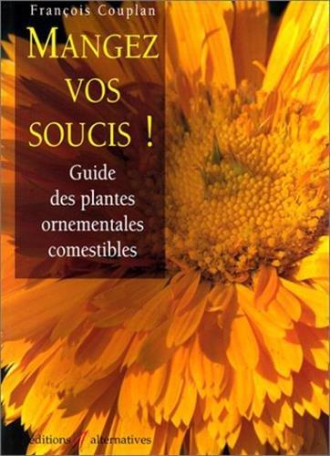 Mangez vos soucis ! Guide des plantes ornementales comestibles par François Couplan