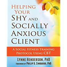 Helping Your Shy and Socially Anxious Client: A Social Fitness Training Protocol Using CBT