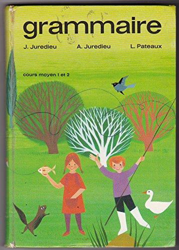 J. Juredieu,... A. Juredieu,... L. Pateaux,... Grammaire, cours moyen 1 et 2, classes de 8e et 7e : . Illustrations de Philippe Lorin par Lucienne Pateaux