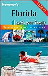 Frommer's Florida with Your Family: Theme Park Fun to Sunny Beach Getaways