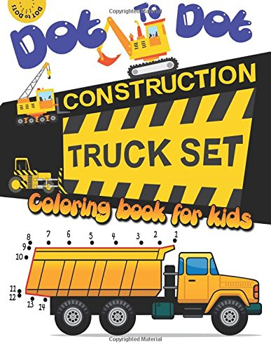 Dot to dot construction TRUCK Set Coloring book for kids: A Fun Dot To Dot Book Filled With Dump Trucks, Garbage Trucks,Digger ,Tractors and More (Connect the dots Coloring Books for kids) (Garbage Truck Puzzle)