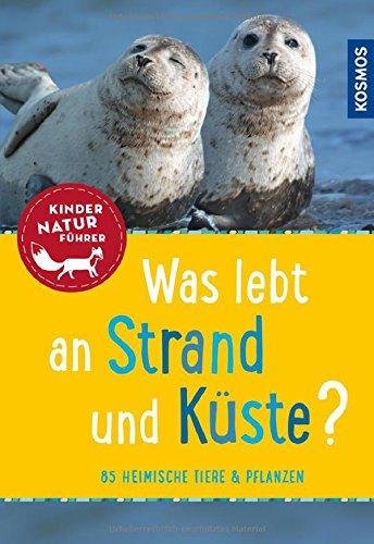 Was lebt an Strand und Küste? Kindernaturführer: 85 heimische Tiere und Pflanzen (Mein erstes...)