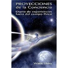 Proyecciones de la conciencia: Diario de experiencias fuera del cuerpo fisico