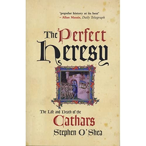 The Perfect Heresy: The Life and Death of the Cathars by Stephen O'Shea (2001-05-21)