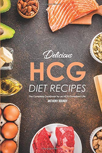 Delicious HCG Diet Recipes: The Complete Cookbook for an HCG Compliant Life (Hcg Phase 1)