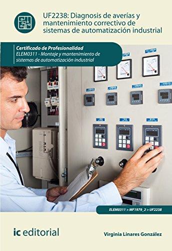 Diagnosis de averías y mantenimiento correctivo de sistemas de automatización industrial. elem0311 - montaje y mantenimiento de sistemas de automatización industrial
