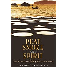 Peat Smoke and Spirit: The Story of Islay and Its Whiskies