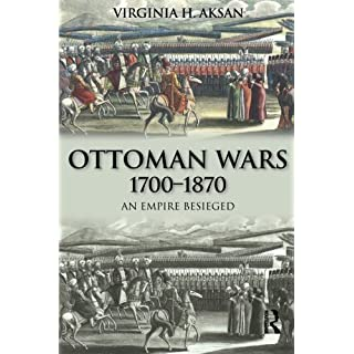 Ottoman Wars, 1700-1870: An Empire Besieged (Modern Wars In Perspective) by Virginia H. Aksan (2007-04-26)