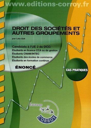 Droit des sociétés et autres groupements : Candidats à l'UE 2 du DCG, Etudiants en licence CCA ou de gestion, Etudiants CNAM / INTEC, Etudiants des écoles de commerce et formation continue de Lea Got (23 août 2012) Relié
