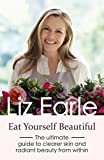 Eat Yourself Beautiful: The ultimate guide to clearer skin and radiant beauty from within (Wellbeing Quick Guides)