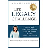 LIFE LEGACY CHALLENGE: Write a Book! Share Your Wisdom, Ideas and Stories to Profit Future Generations (English Edition)