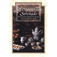 Afternoon Tea Serenade: Recipes from Famous Tea Rooms Classical Chamber Music (Sharon O'Connor's Menus and Music)